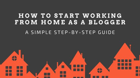 How to start working from home as a blogger_new guide