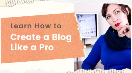 Learn how to create a blog like a pro