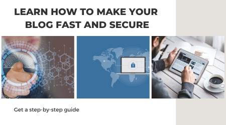 learn how to make your blog fast and secure_get a step by step guide