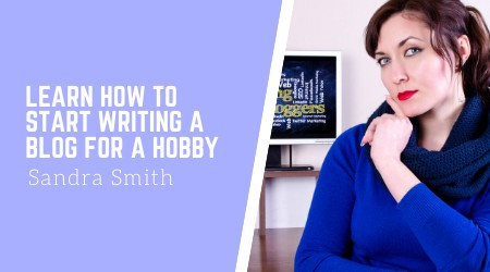 Learn how to start writing a blog for a hobby
